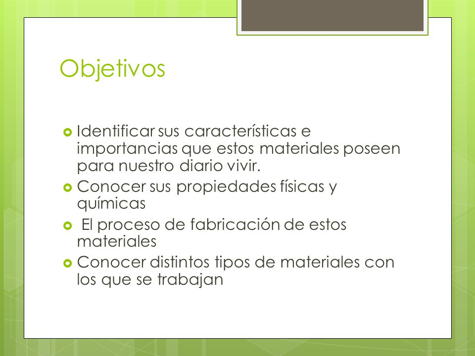 Objetivos Identificar sus características e importancias que estos materiales poseen para nuestro diario vivir.