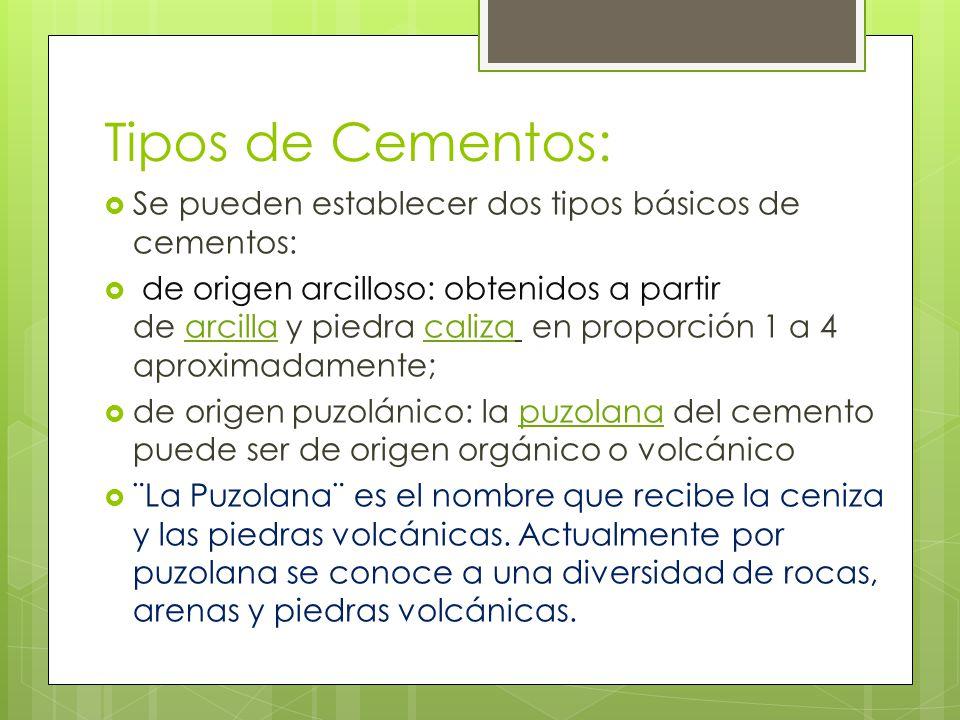 Tipos de Cementos: Se pueden establecer dos tipos básicos de cementos: