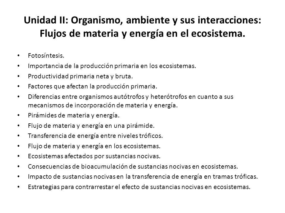 Unidad II: Organismo, ambiente y sus interacciones: Flujos de materia y energía en el ecosistema.