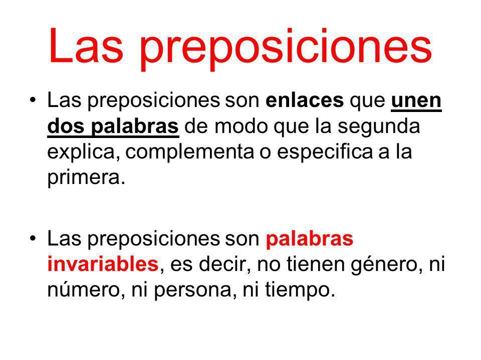 Las preposiciones Las preposiciones son enlaces que unen dos palabras de modo que la segunda explica, complementa o especifica a la primera.