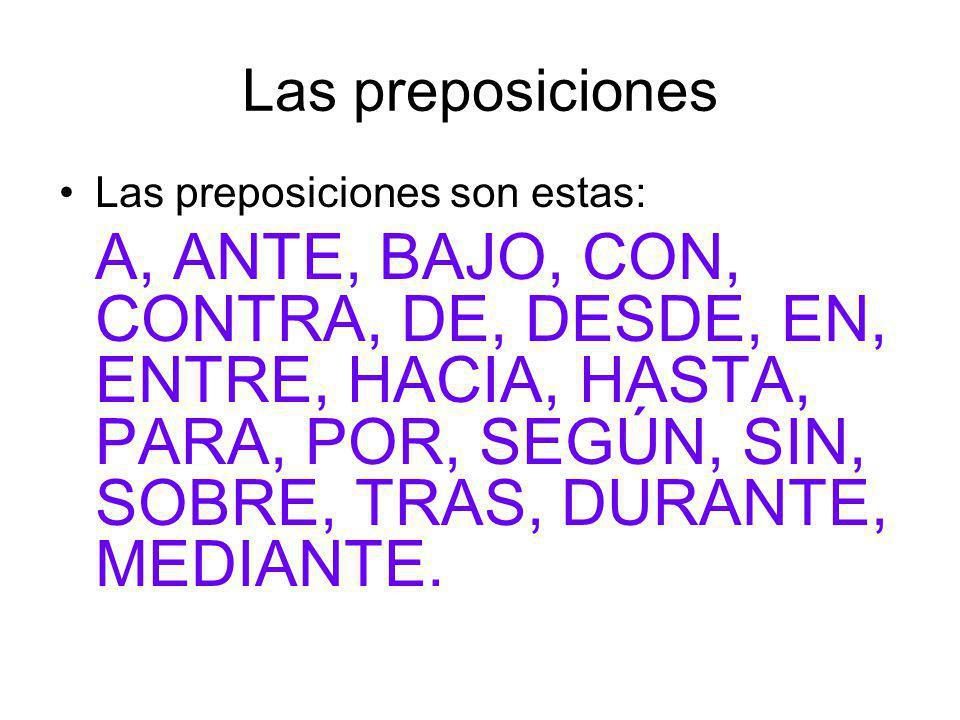 Las preposiciones Las preposiciones son estas: