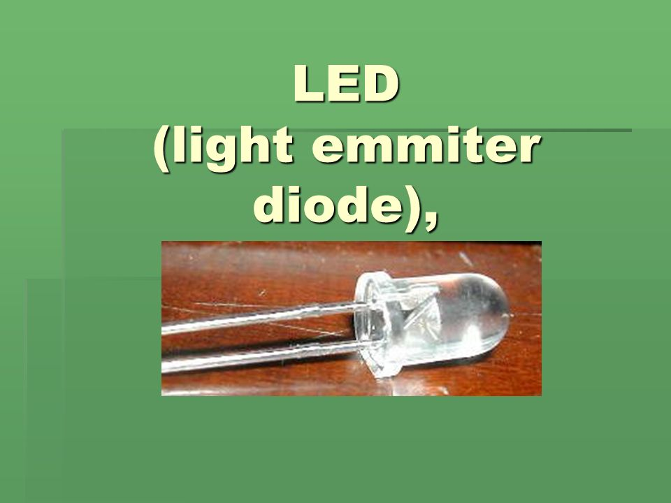 LED (light emmiter diode),