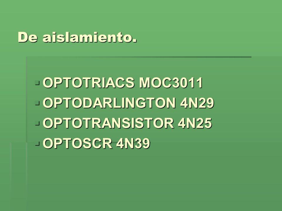 De aislamiento. OPTOTRIACS MOC3011 OPTODARLINGTON 4N29 OPTOTRANSISTOR 4N25 OPTOSCR 4N39