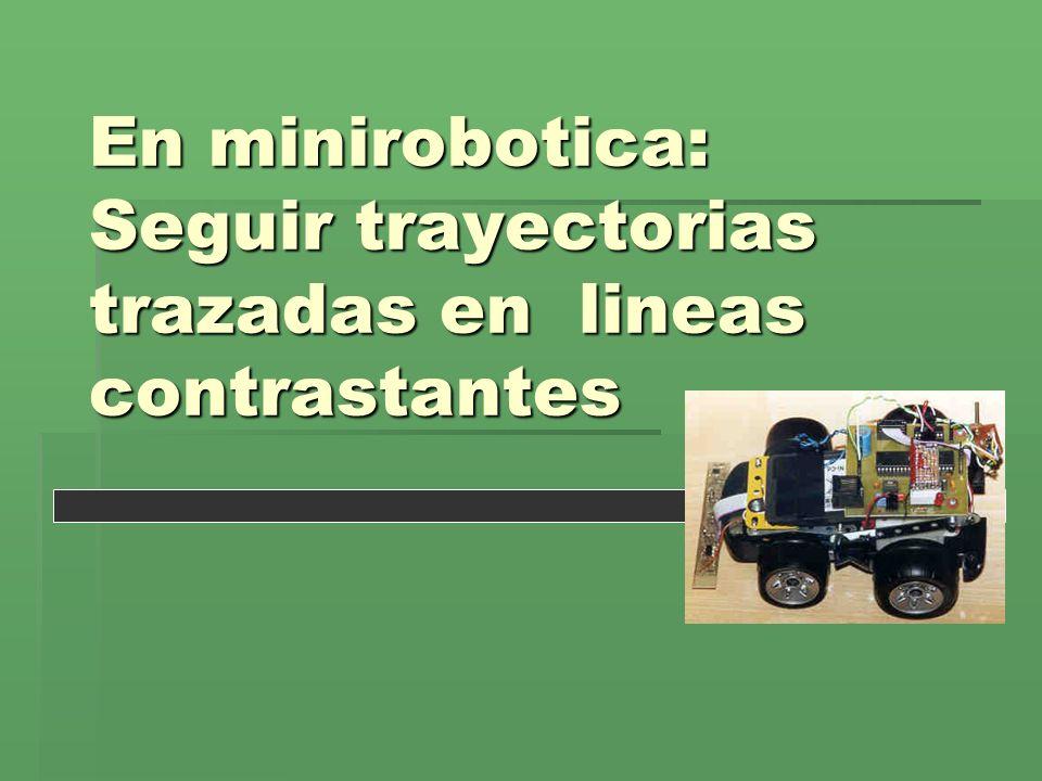 En minirobotica: Seguir trayectorias trazadas en lineas contrastantes