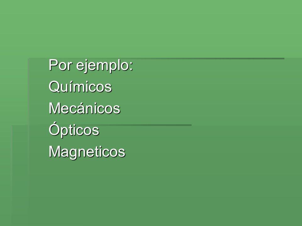 Por ejemplo: Químicos Mecánicos Ópticos Magneticos