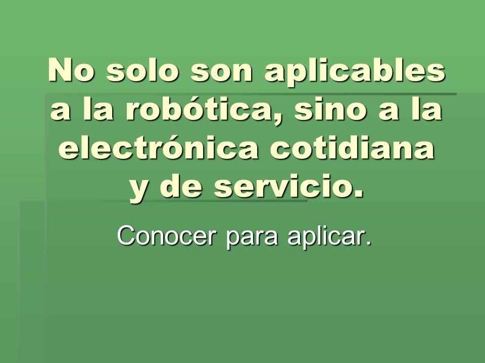 No solo son aplicables a la robótica, sino a la electrónica cotidiana y de servicio.
