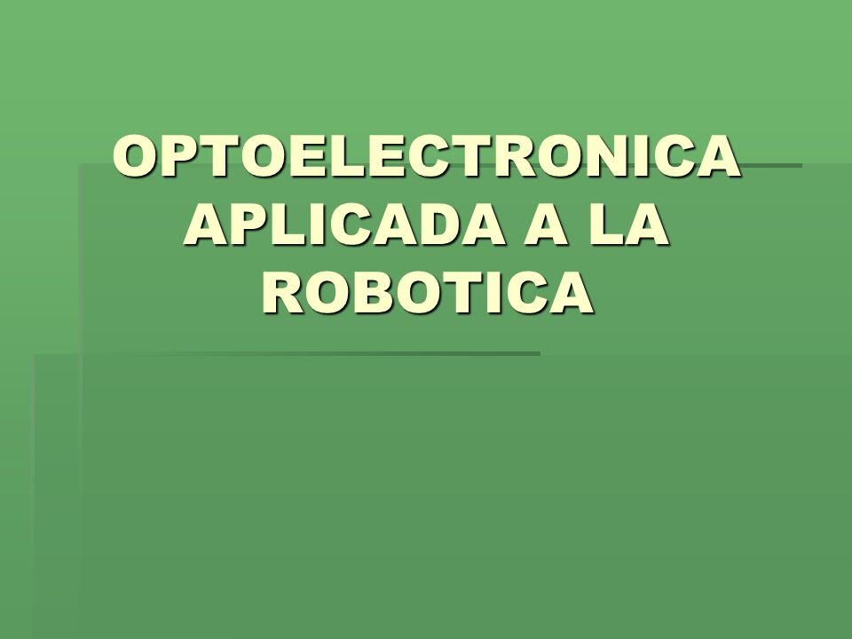 OPTOELECTRONICA APLICADA A LA ROBOTICA
