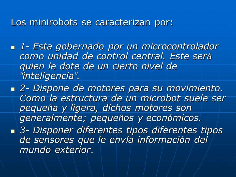 Los minirobots se caracterizan por:
