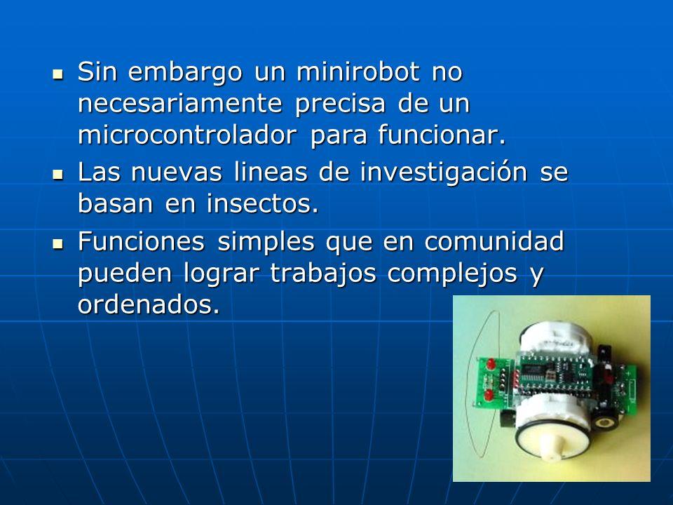 Sin embargo un minirobot no necesariamente precisa de un microcontrolador para funcionar.