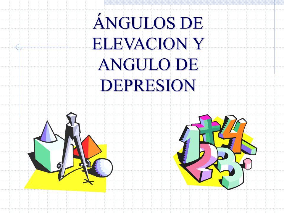 ÁNGULOS DE ELEVACION Y ANGULO DE DEPRESION