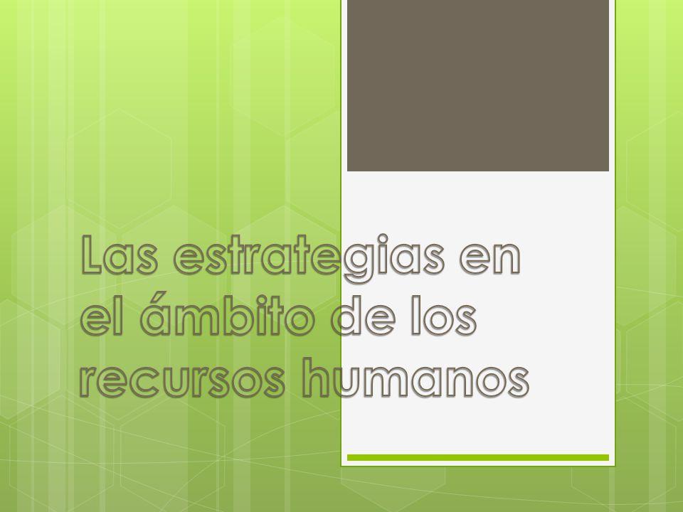 Las estrategias en el ámbito de los recursos humanos