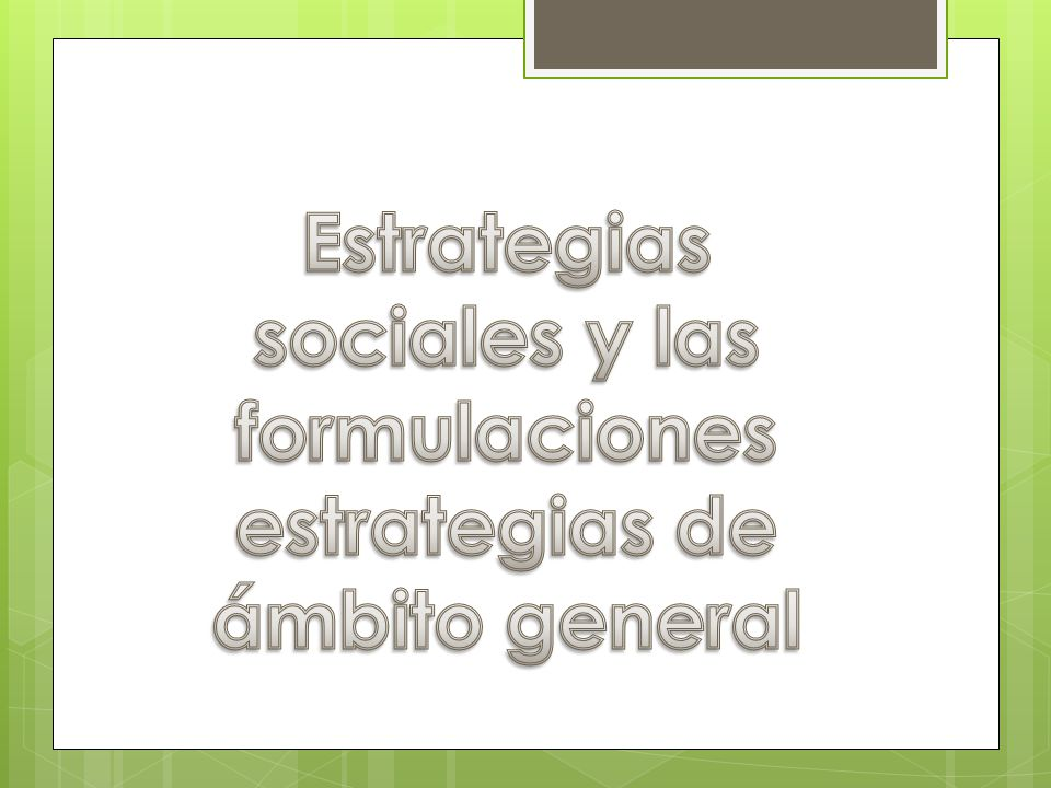 Estrategias sociales y las formulaciones estrategias de ámbito general