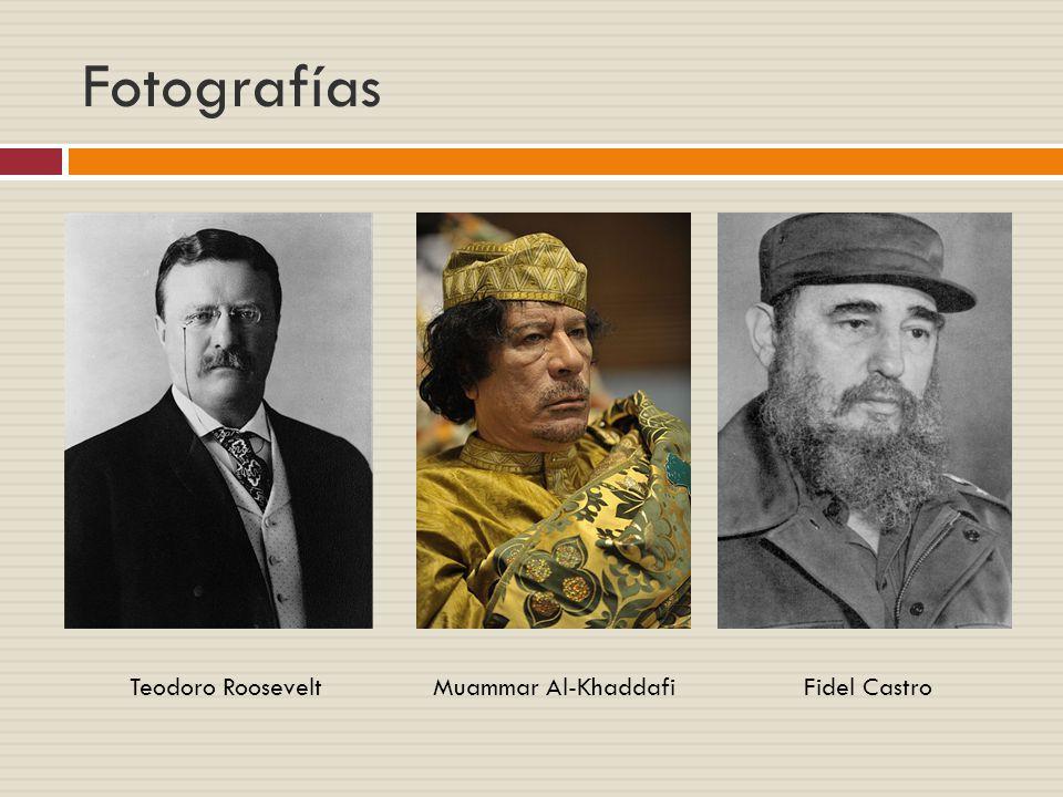 Fotografías Teodoro Roosevelt Muammar Al-Khaddafi Fidel Castro