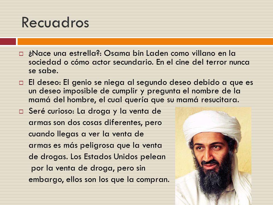 Recuadros ¿Nace una estrella : Osama bin Laden como villano en la sociedad o cómo actor secundario. En el cine del terror nunca se sabe.