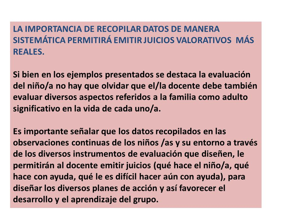 LA IMPORTANCIA DE RECOPILAR DATOS DE MANERA SISTEMÁTICA PERMITIRÁ EMITIR JUICIOS VALORATIVOS MÁS REALES.