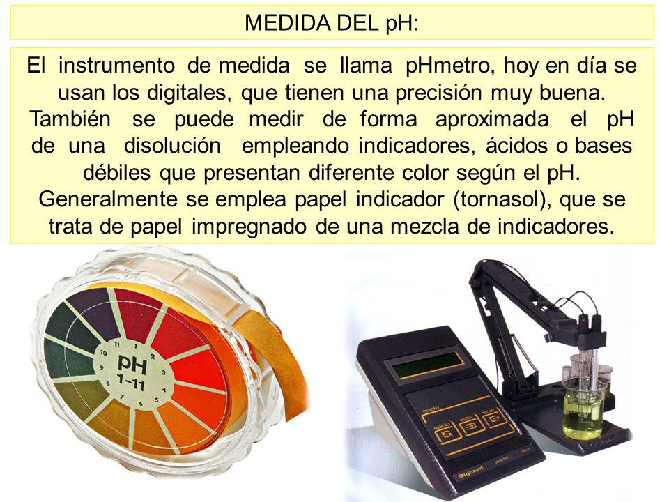 MEDIDA DEL pH: El instrumento de medida se llama pHmetro, hoy en día se usan los digitales, que tienen una precisión muy buena.