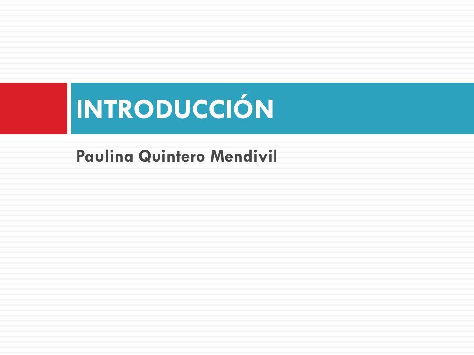 INTRODUCCIÓN Paulina Quintero Mendivil