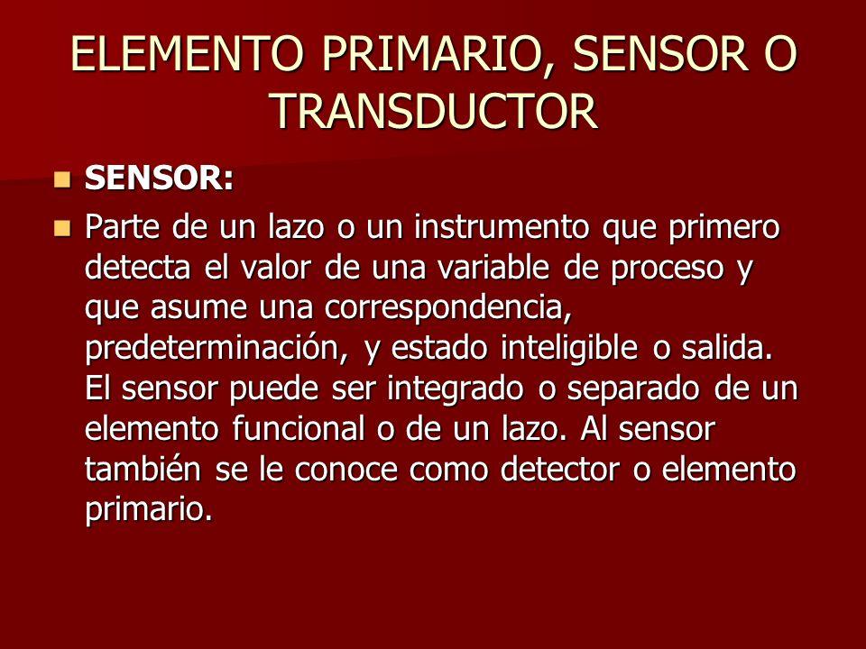 ELEMENTO PRIMARIO, SENSOR O TRANSDUCTOR