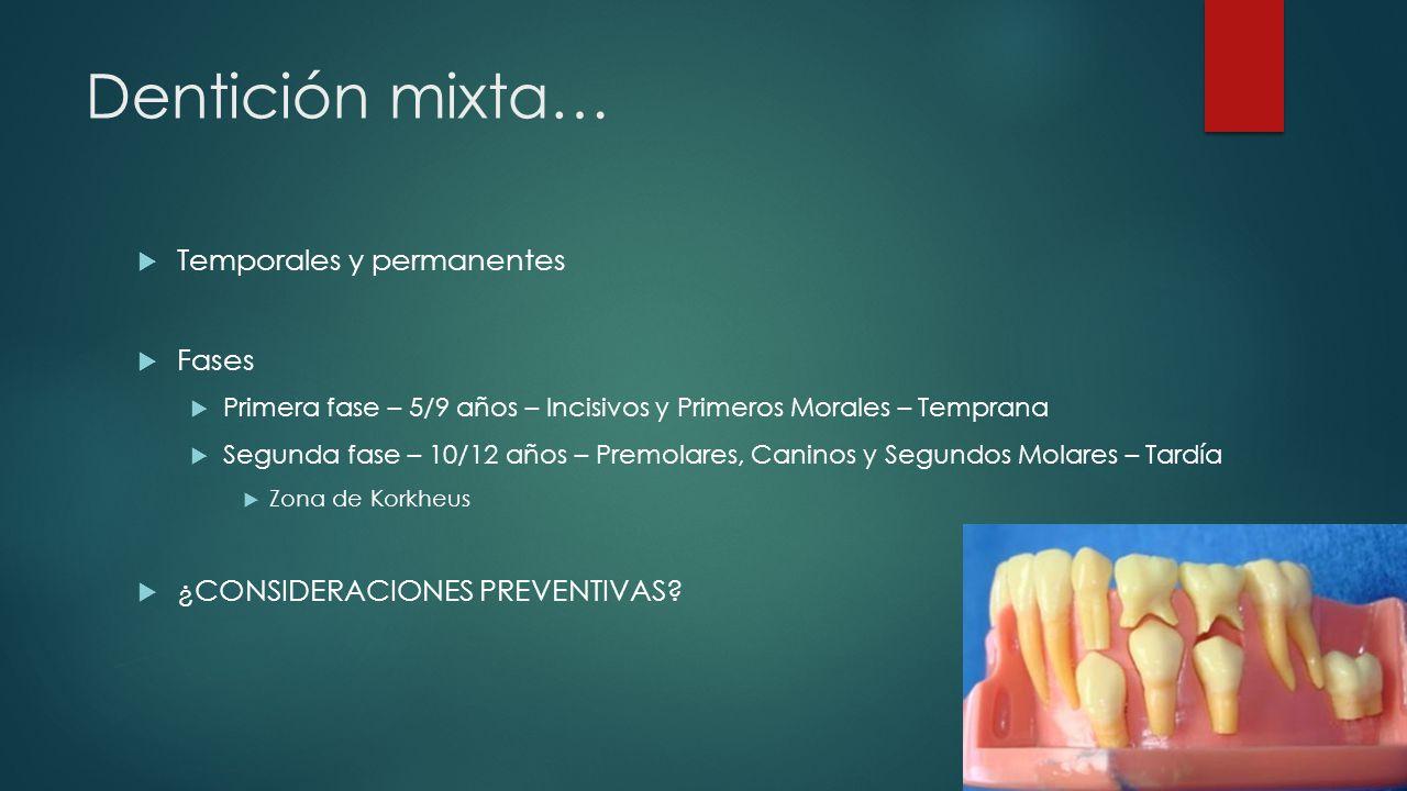 Dentición mixta… Temporales y permanentes Fases