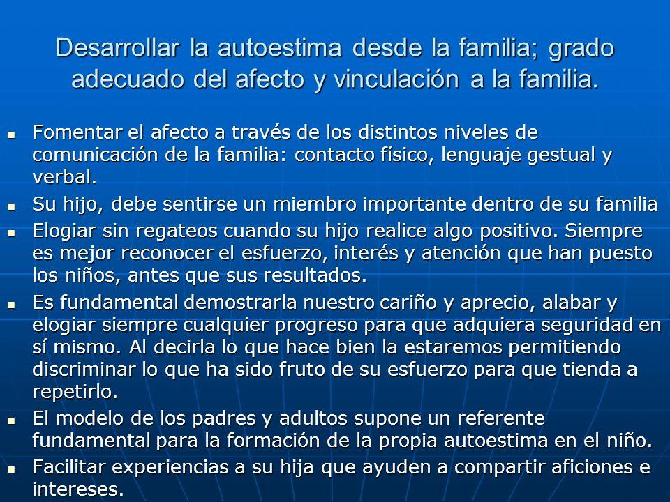 Desarrollar la autoestima desde la familia; grado adecuado del afecto y vinculación a la familia.