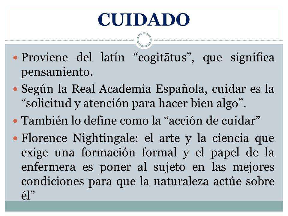 CUIDADO Proviene del latín cogitātus , que significa pensamiento.