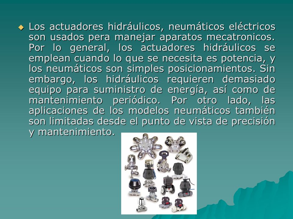 Los actuadores hidráulicos, neumáticos eléctricos son usados pera manejar aparatos mecatronicos.