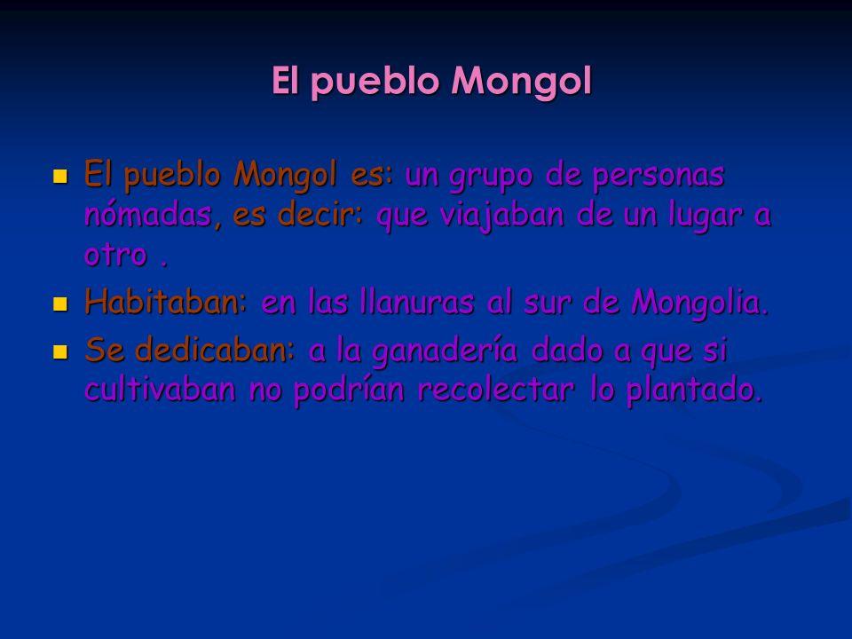 El pueblo Mongol El pueblo Mongol es: un grupo de personas nómadas, es decir: que viajaban de un lugar a otro .