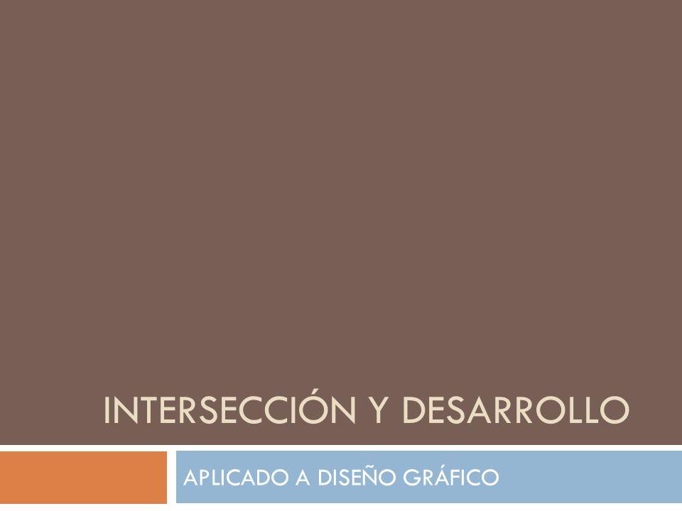 INTERSECCIÓN Y DESARROLLO