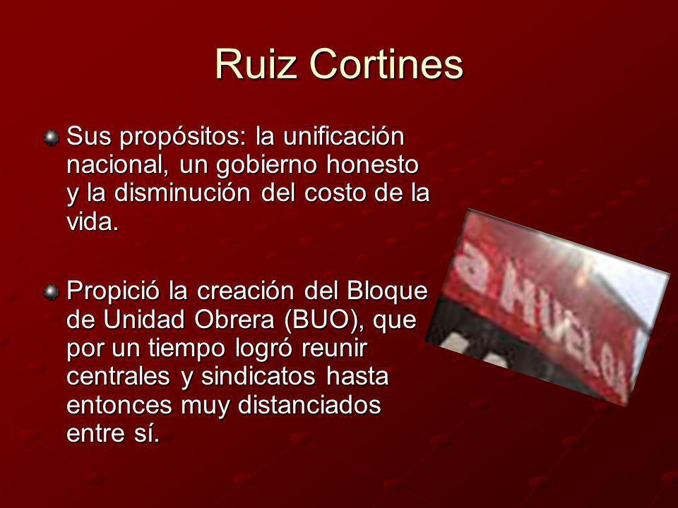 Ruiz CortinesSus propósitos: la unificación nacional, un gobierno honesto y la disminución del costo de la vida.