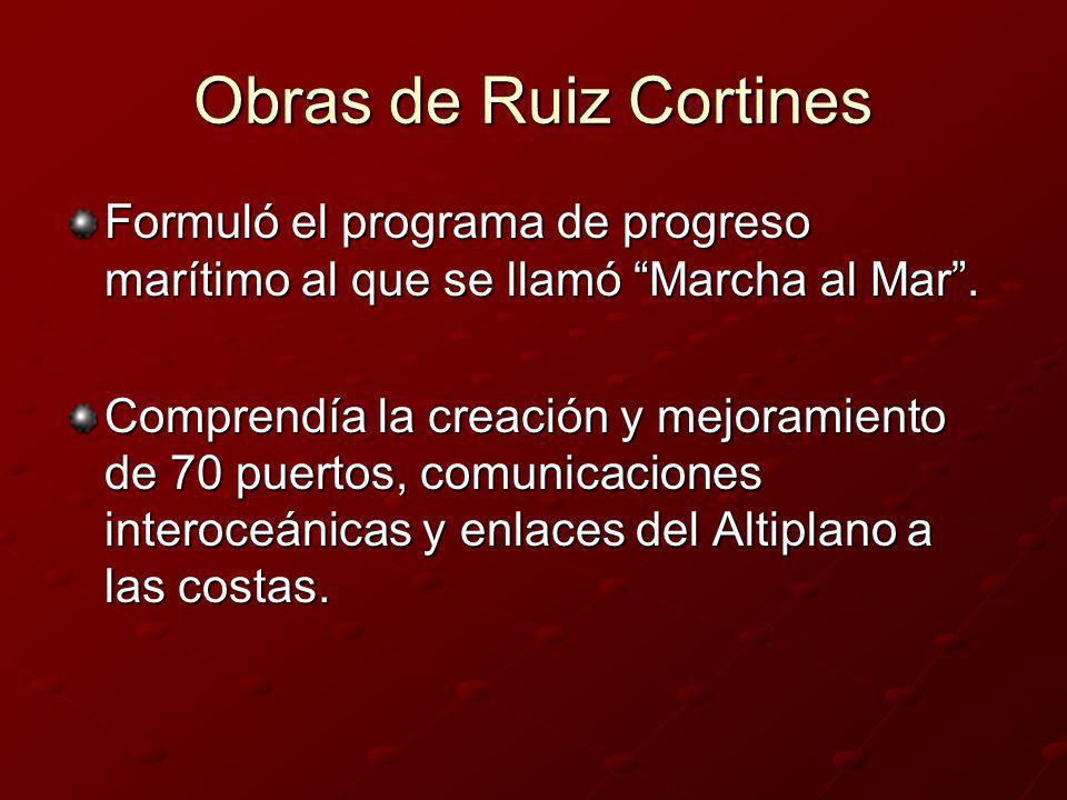 Obras de Ruiz CortinesFormuló el programa de progreso marítimo al que se llamó Marcha al Mar .