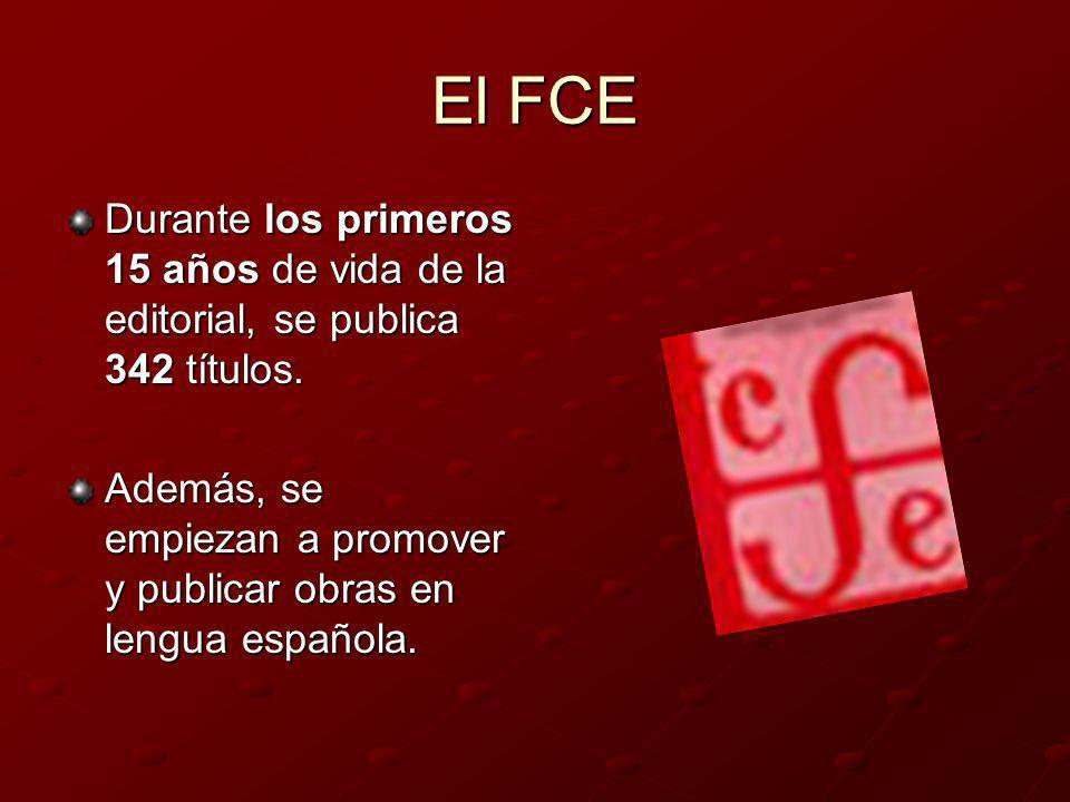 El FCE Durante los primeros 15 años de vida de la editorial, se publica 342 títulos.