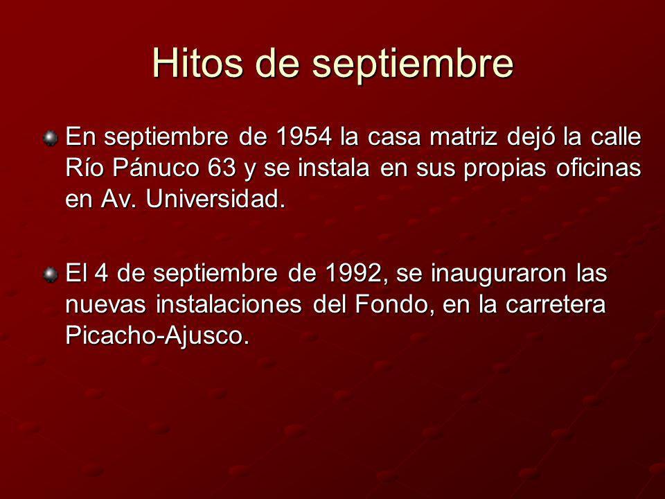 Hitos de septiembreEn septiembre de 1954 la casa matriz dejó la calle Río Pánuco 63 y se instala en sus propias oficinas en Av. Universidad.
