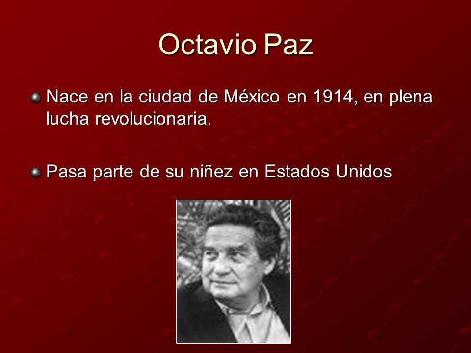 Octavio PazNace en la ciudad de México en 1914, en plena lucha revolucionaria.