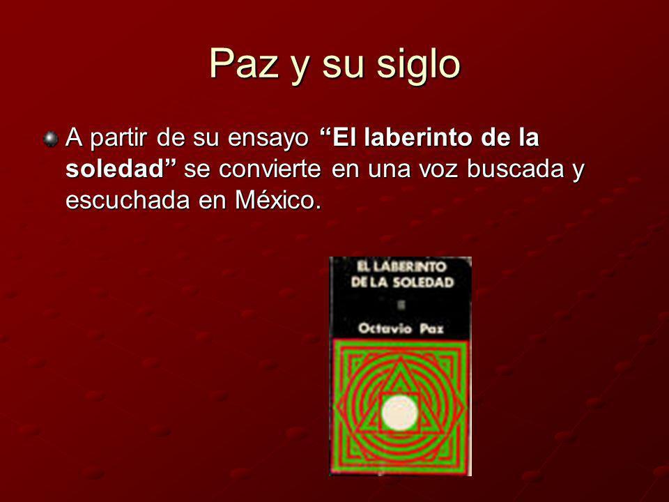 Paz y su sigloA partir de su ensayo El laberinto de la soledad se convierte en una voz buscada y escuchada en México.