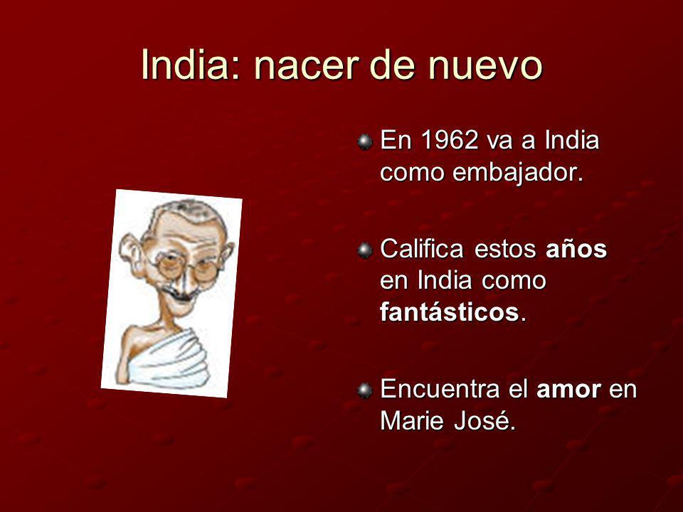 India: nacer de nuevo En 1962 va a India como embajador.