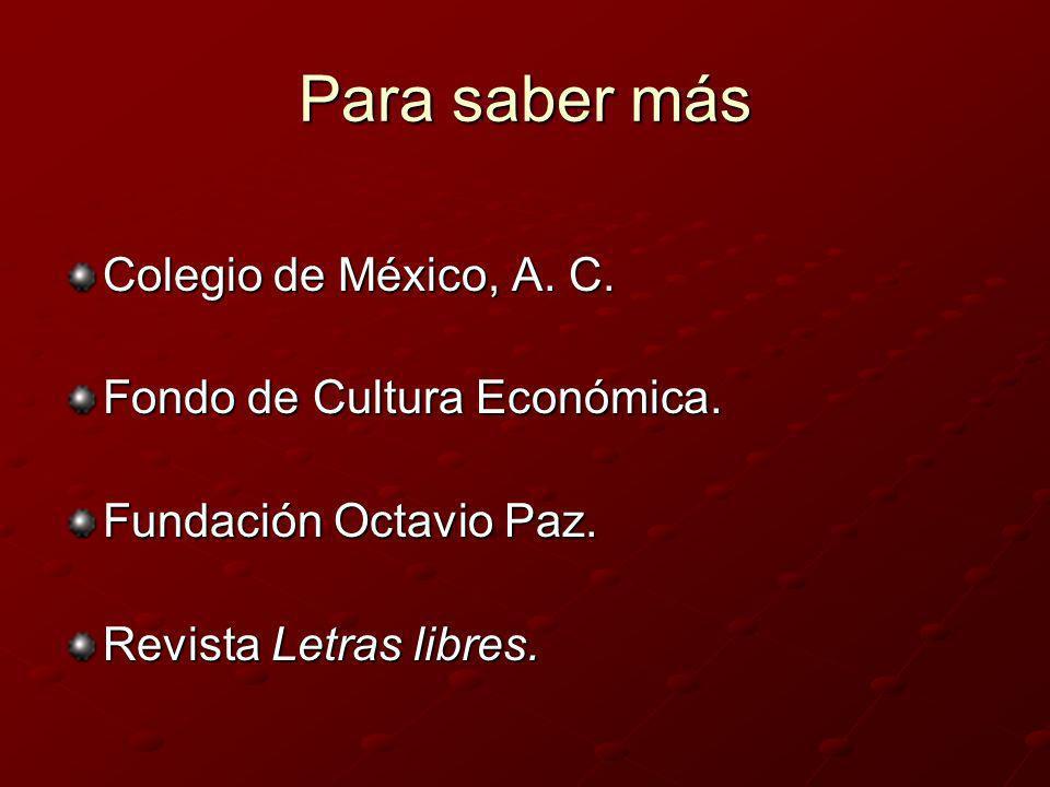 Para saber más Colegio de México, A. C. Fondo de Cultura Económica.