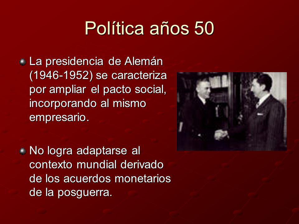 Política años 50La presidencia de Alemán (1946-1952) se caracteriza por ampliar el pacto social, incorporando al mismo empresario.