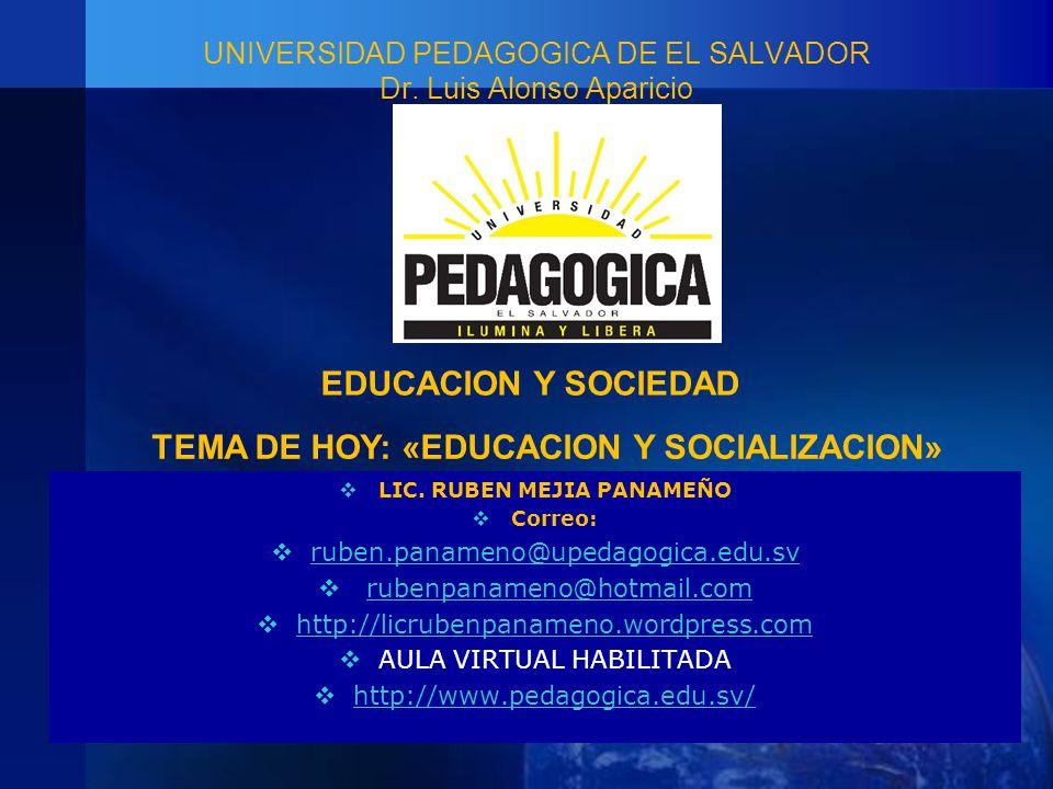TEMA DE HOY: «EDUCACION Y SOCIALIZACION» LIC. RUBEN MEJIA PANAMEÑO