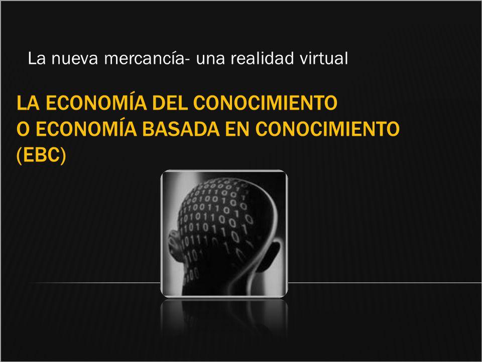 La economía del conocimiento o Economía Basada en Conocimiento (EBC)