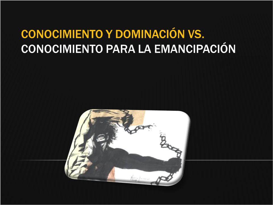 Conocimiento y dominación vs. Conocimiento para la emancipación