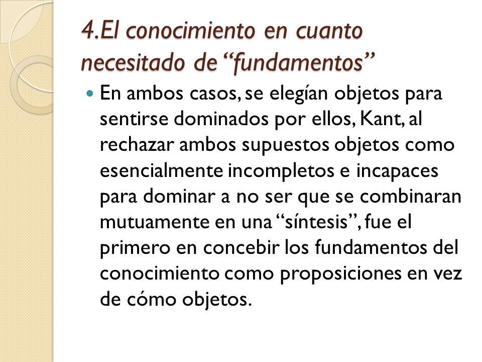 4.El conocimiento en cuanto necesitado de fundamentos