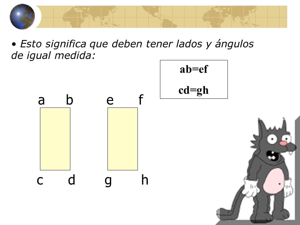 Esto significa que deben tener lados y ángulos de igual medida: