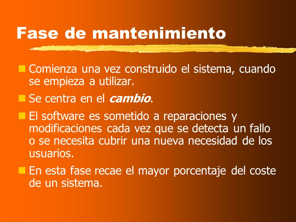Fase de mantenimiento Comienza una vez construido el sistema, cuando se empieza a utilizar. Se centra en el cambio.