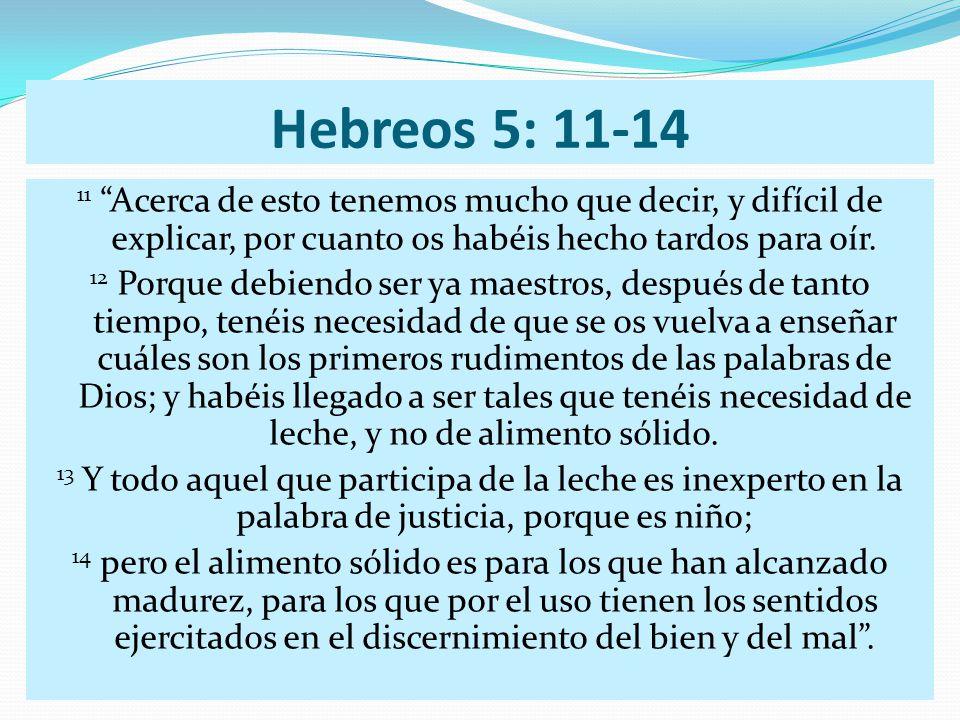 Hebreos 5: 11-14 11 Acerca de esto tenemos mucho que decir, y difícil de explicar, por cuanto os habéis hecho tardos para oír.