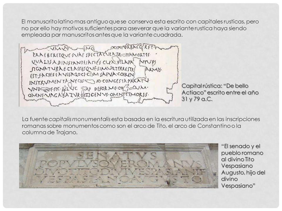 El manuscrito latino mas antiguo que se conserva esta escrito con capitales rusticas, pero no por ello hay motivos suficientes para aseverar que la variante rustica haya siendo empleada par manuscritos antes que la variante cuadrada.