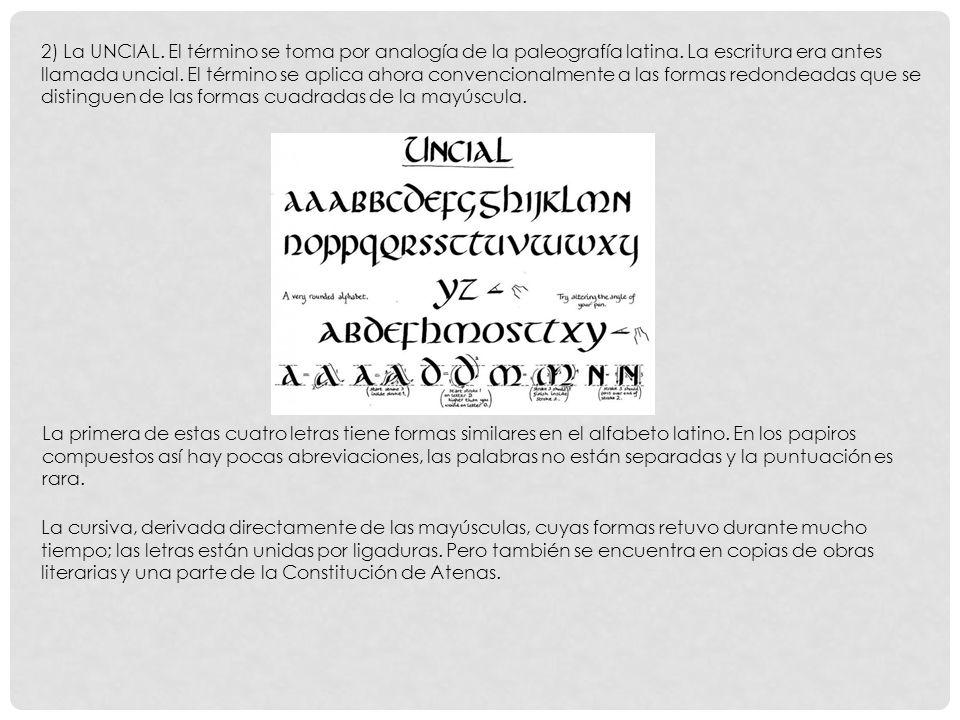 2) La UNCIAL. El término se toma por analogía de la paleografía latina