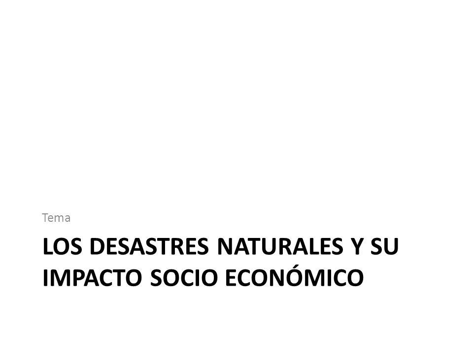 Los desastres naturales y su impacto socio económico