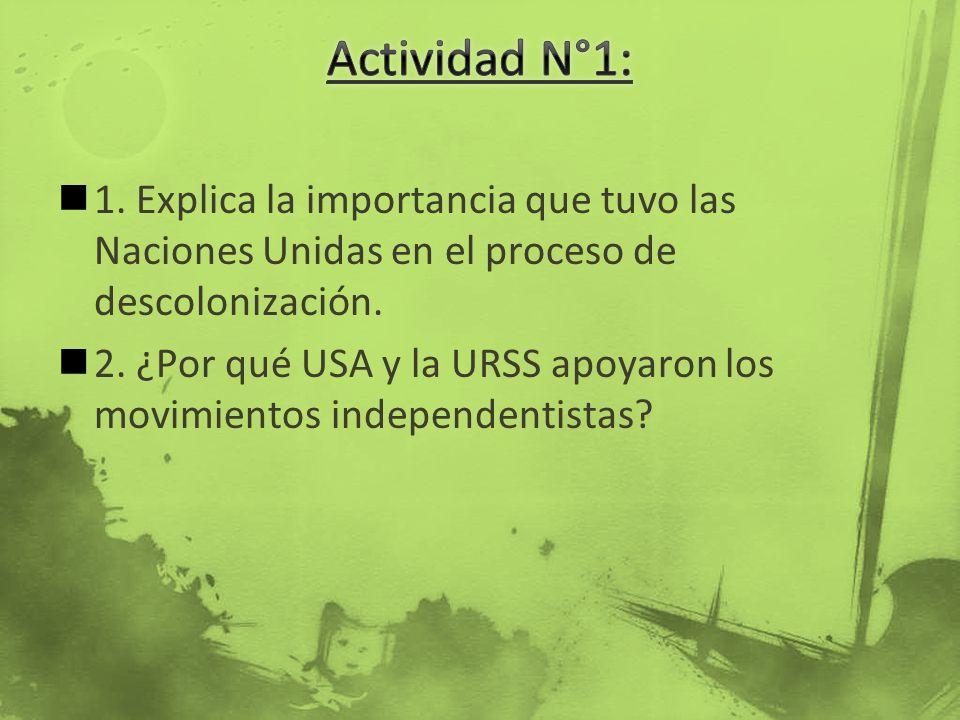 Actividad N°1: 1. Explica la importancia que tuvo las Naciones Unidas en el proceso de descolonización.