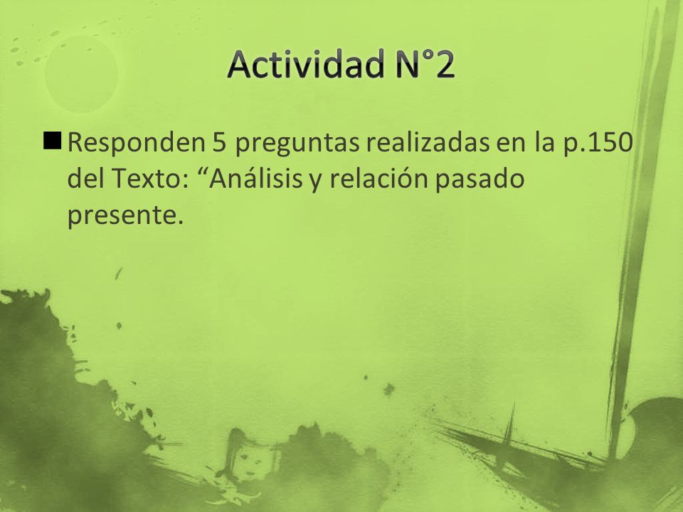 Actividad N°2 Responden 5 preguntas realizadas en la p.150 del Texto: Análisis y relación pasado presente.