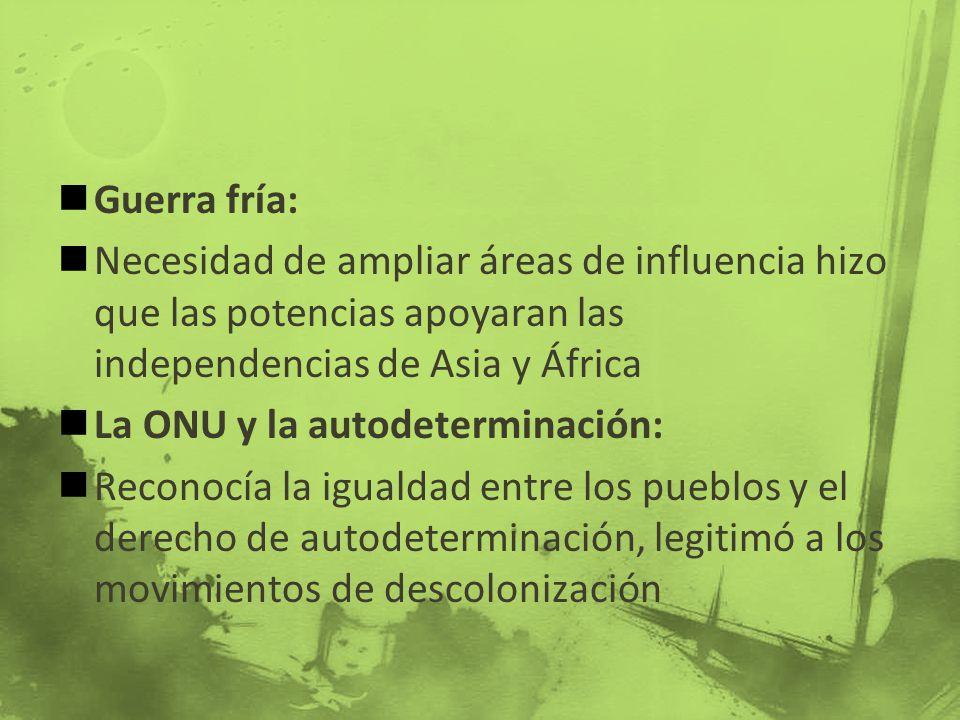 Guerra fría: Necesidad de ampliar áreas de influencia hizo que las potencias apoyaran las independencias de Asia y África.